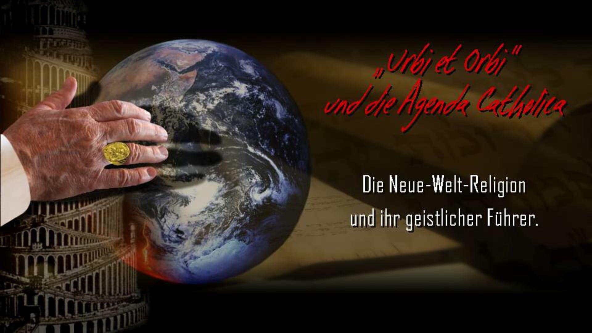 Urbi et Orbi und die Agenda Catholica. Die Neue-Welt-Religion und ihr geistlicher Führer. (WESOG 2)