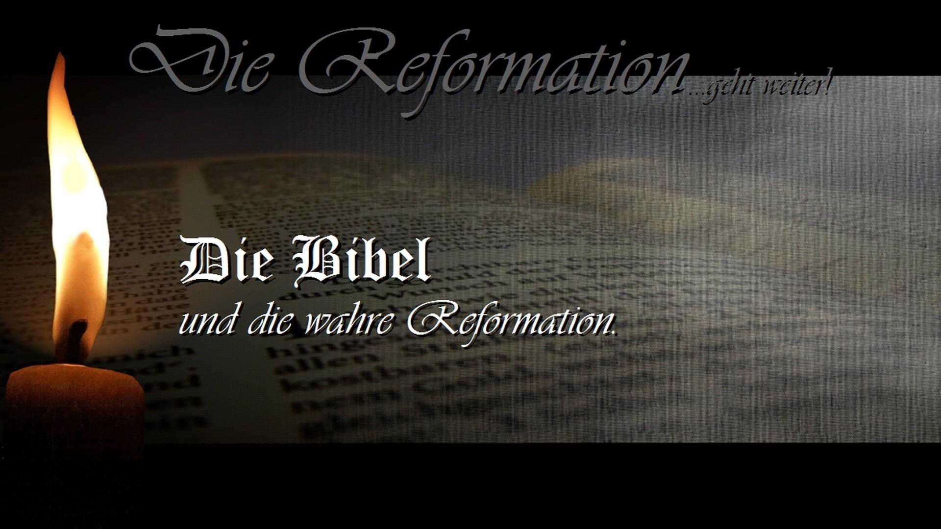 Die Reformation geht weiter! Die Bibel und die wahre Reformation. (REF 1)