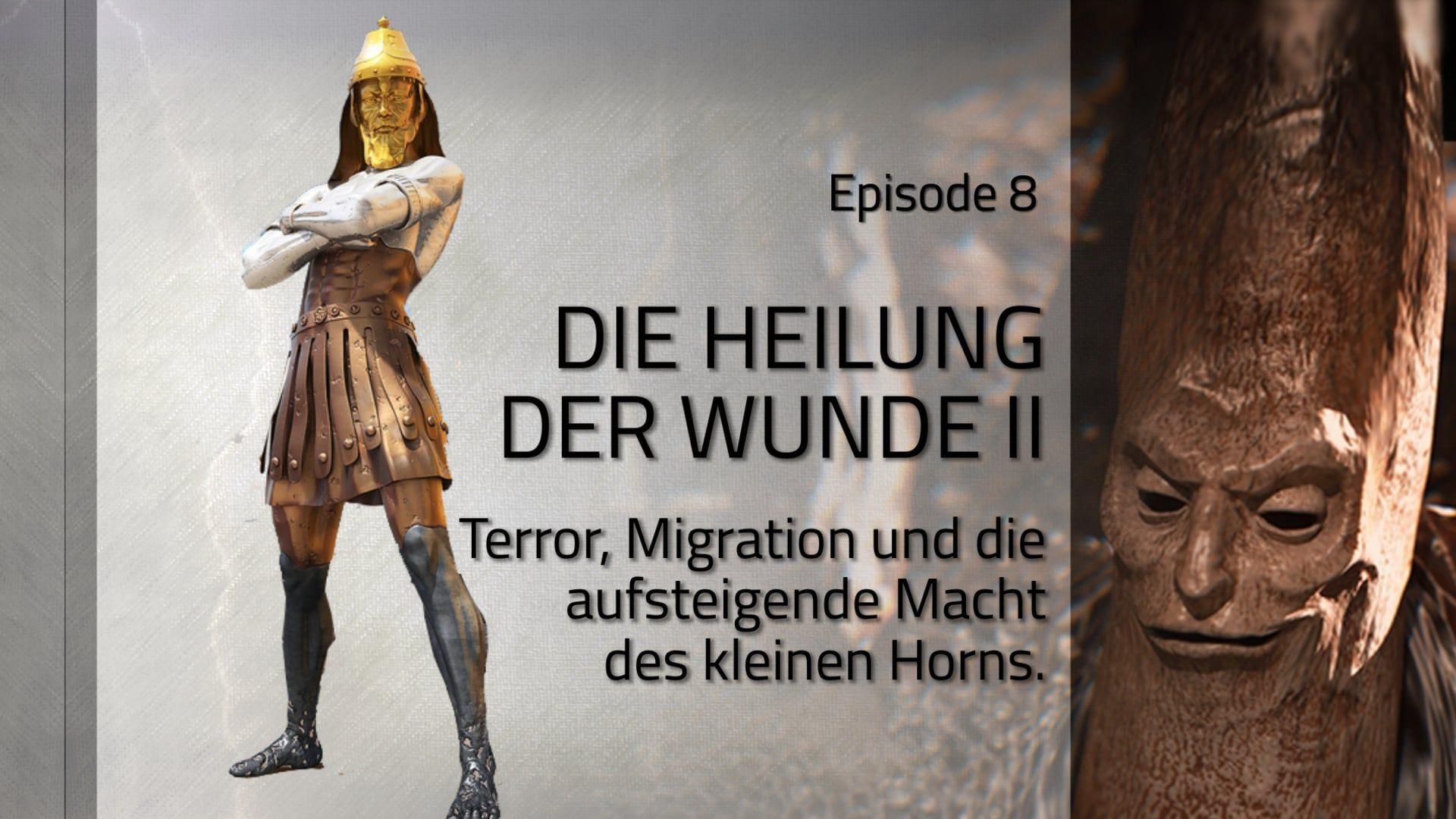 Die Heilung der Wunde II. Terror, Migration und die aufsteigende Macht des kleinen Horns. (ZdZ 8)