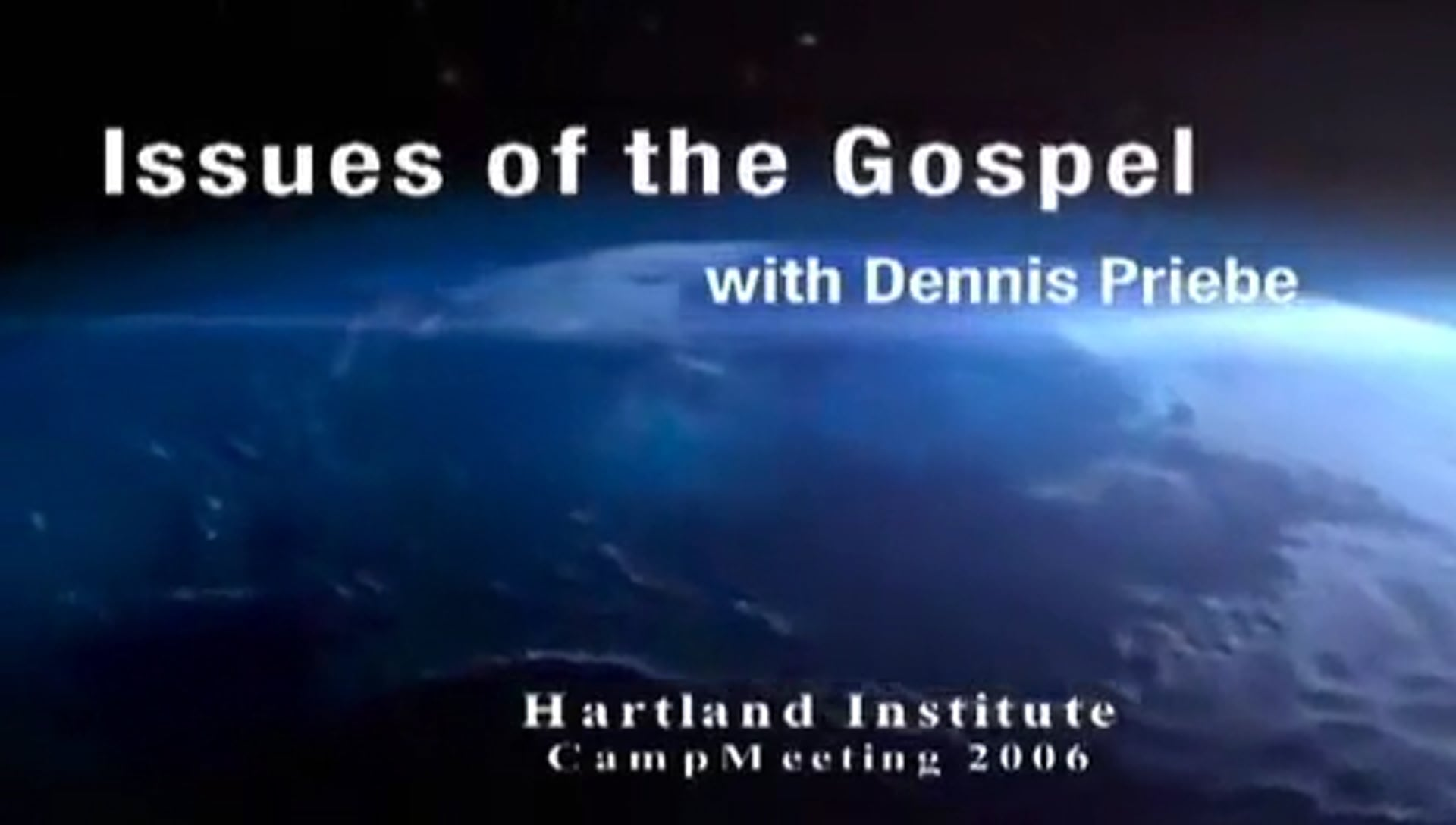Dennis Priebe – Issues of the Gospel (Part 1)