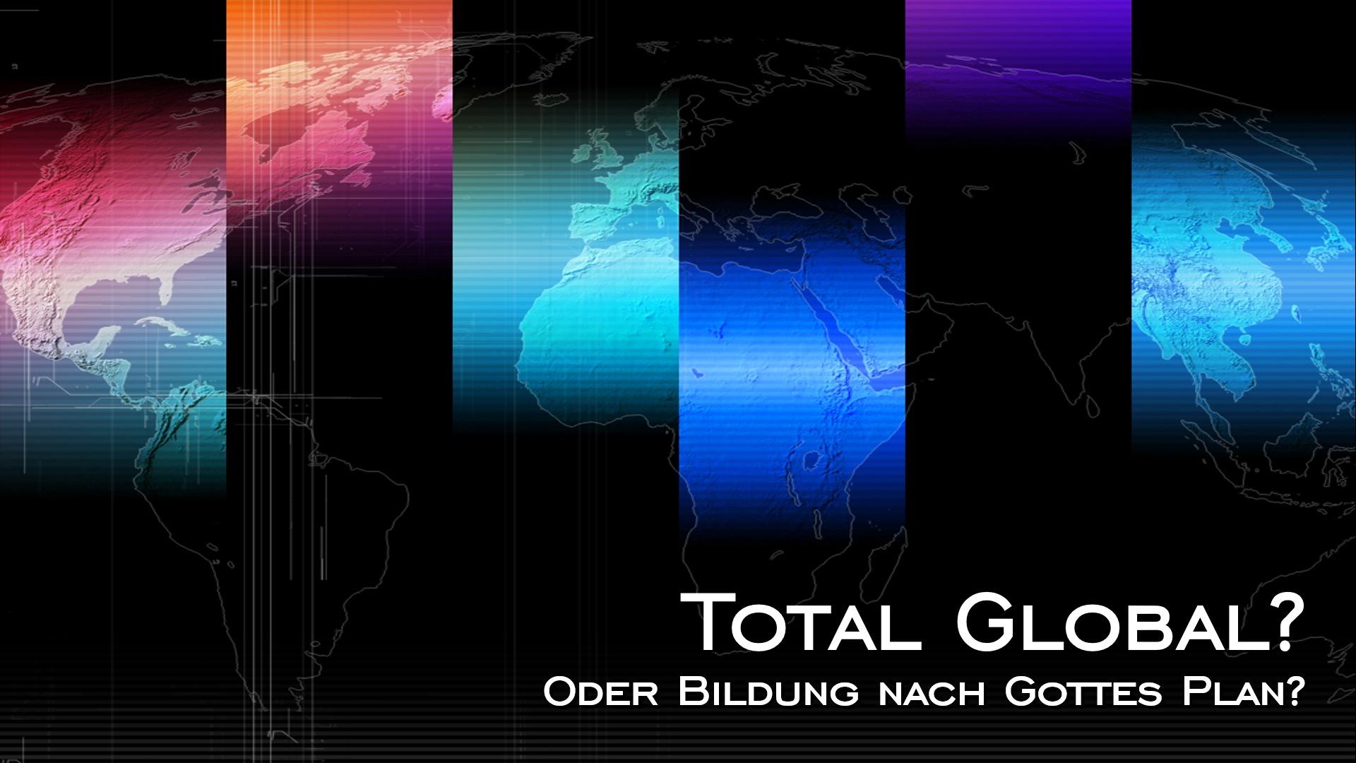 Total global? Oder Bildung nach Gottes Plan? (TGGP 1)