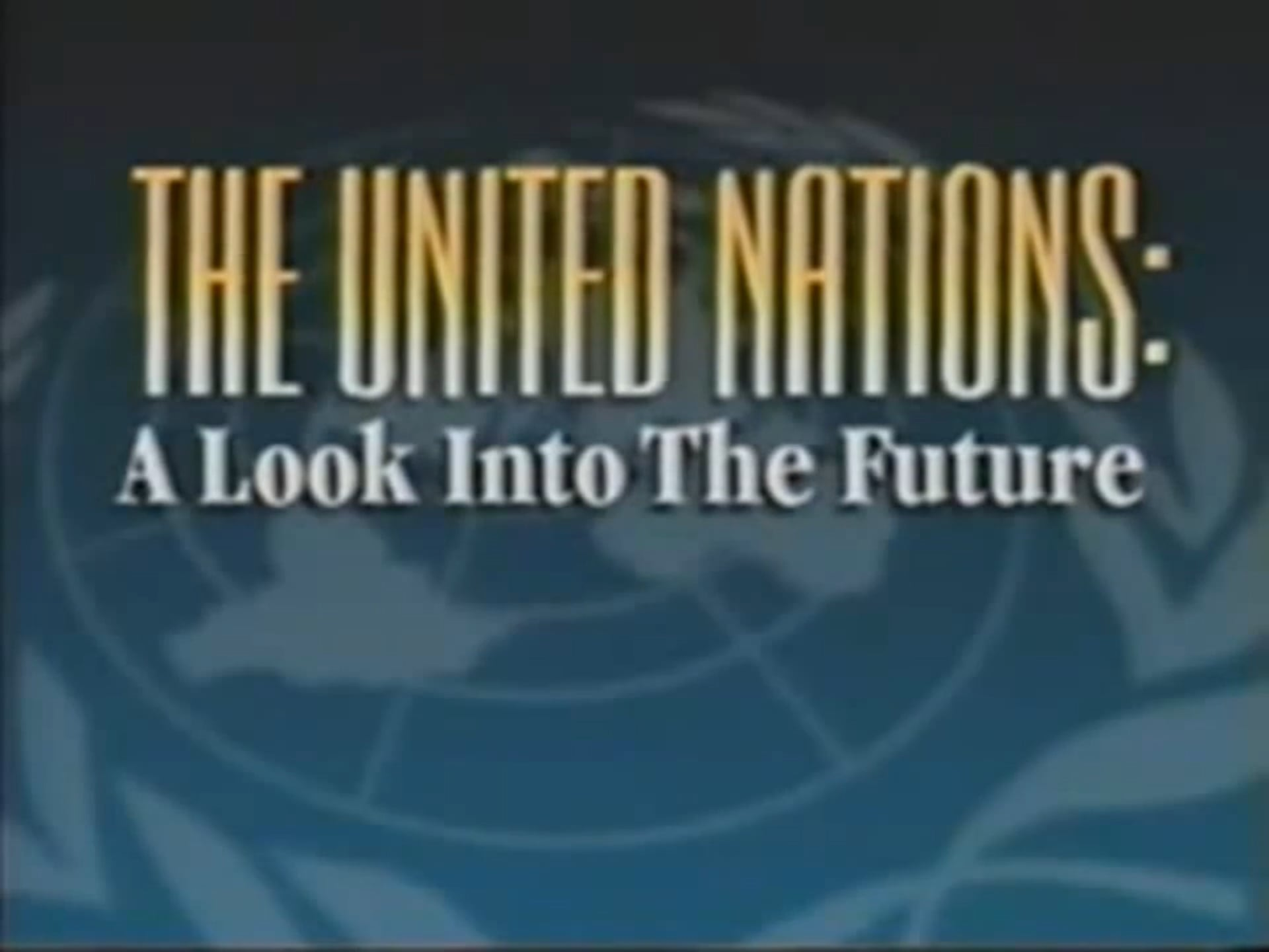 The United Nations. A Look Into the Future.